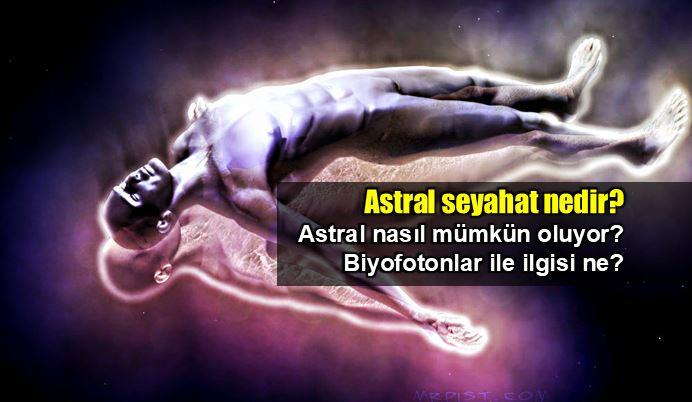 Astral Seyahat nedir? Biyofoton ilişkisi ne?