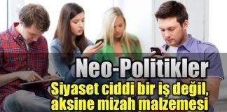 Neo-Politikler: Siyaset ciddi bir iş değil, aksine mizah malzemesi