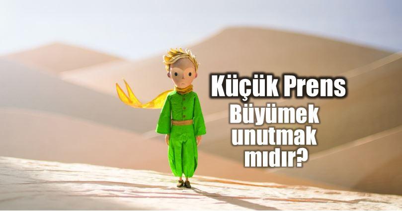 Küçük Prens: Büyümek unutmak mıdır?