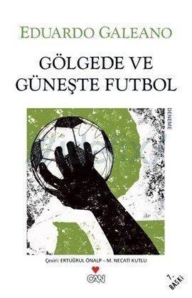 Kitap Eduardo Galeano: Gölgede ve Güneşte Futbol