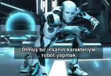 Ölmüş insanlarınkarakterleri kopyalanarak robot yapılacak yapay zeka
