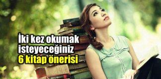 İki kez okumak isteyeceğiniz 6 kitap önerisi