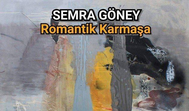Semra Göney Romantik Karmaşa sergisi galeri ark