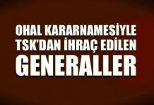 OHAL kararnamesiyle toplam 1684 asker TSK'dan ihraç edildi. Görevden alınan generallerin isimleri belli oldu...