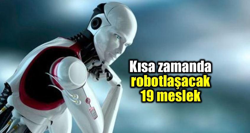Robot çağı başlıyor: Kısa zamanda robotlaşacak 19 meslek
