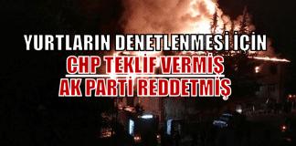 CHP öğrenci yurtlarının denetlenmesi için 6 ay önce teklif vermiş!
