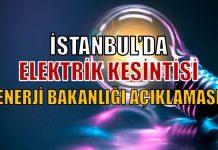 İstanbul'da elektrik kesintisi: Enerji Bakanlığı'ndan açıklama