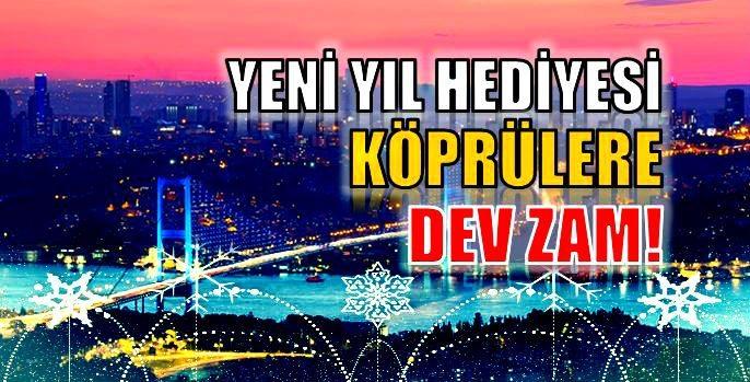 İstanbul'a yeni yıl hediyesi: Köprülere dev zam!
