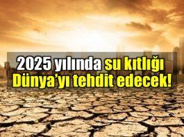 Küresel ısınma: 3 milyar insan su kıtlığı çekecek!