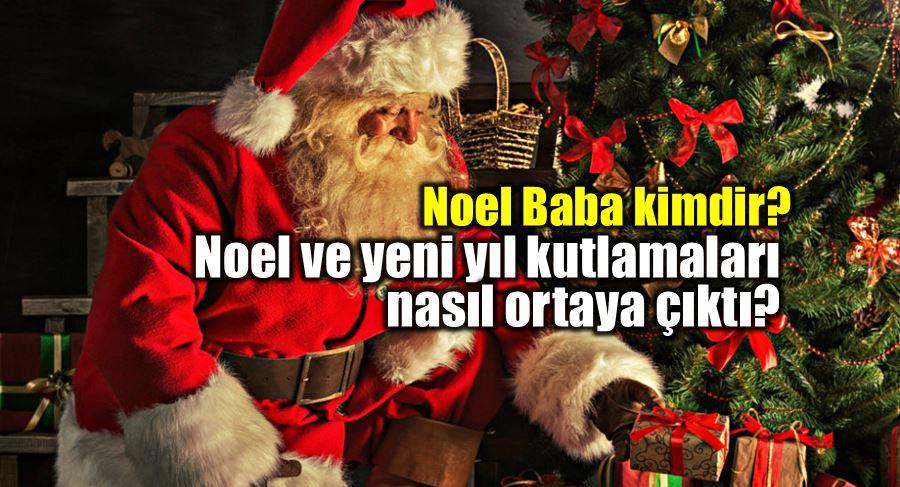 Noel Baba kimdir? Noel ve yeni yıl kutlamaları nasıl ortaya çıktı?