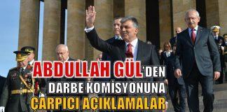 Abdullah Gül'ün darbe komisyonuna açıklamaları