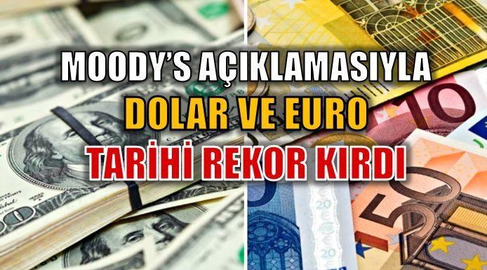 Dolar ve Euro Moodys açıklamasıyla rekor kırdı