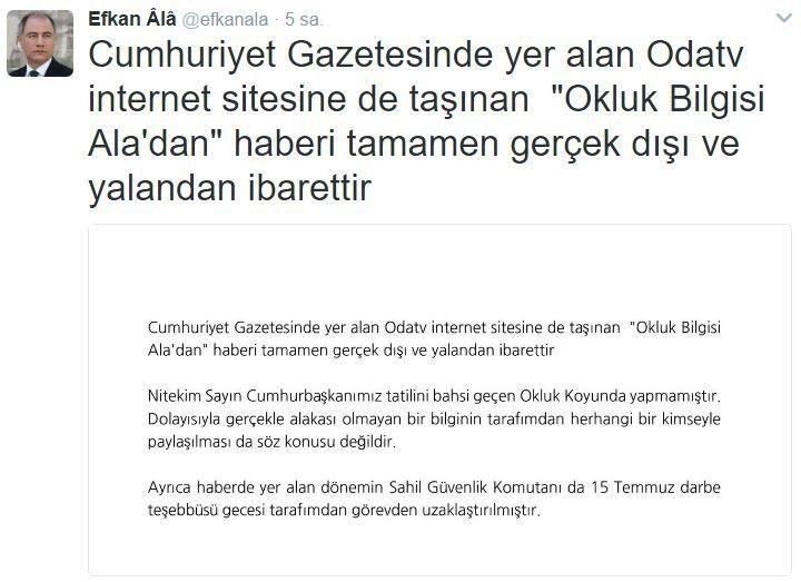 Cumhuriyet Gazetesinde yer alan Odatv internet sitesine de taşınan'Okluk Bilgisi Ala'dan' haberi tamamen gerçek dışı ve yalandan ibarettir efkan ala 15 temmuz iddiası erdoğan