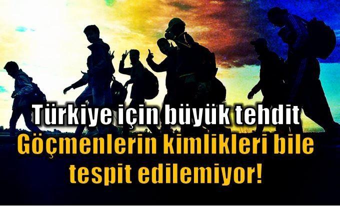 Kimliksiz göçmenler Türkiye için büyük tehdit!