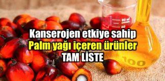 Kanserojen palm yağı içeren ürünlerin tam listesi