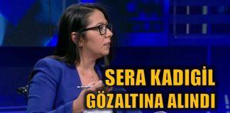 CHP'nin ekran yüzü Sera Kadıgil gözaltına alındı