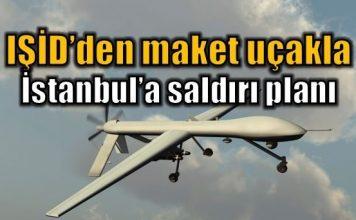 IŞİD'in maket uçakla İstanbul'a saldırı planı iha uav deaş daeş