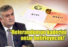 Adil Gür: Referandumun kaderini 5 milyon seçmen belirleyecek