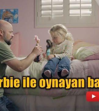 Barbie ile oynayan babalar kampanyası video reklam filmi