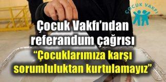 Çocuk Vakfı'ndan anayasa referandumu için çağrı