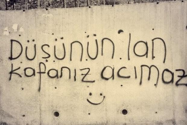 Bir Türkiye felsefesi: Çok da şeyapmamak lazım! düşünün lan kafanız acımaz