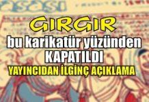 Haftalık mizah dergisi Gırgır, yeni sayısında yayınladığı Hazreti Musa karikatürü yüzünden yayıncı şirket tarafından kapatıldı.