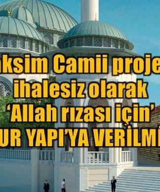 Taksim Camii projesi ihalesiz olarak Sur Yapı'ya verilmiş