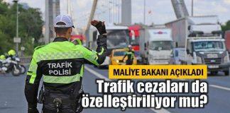 Trafik cezaları da mı özelleştiriliyor? maliye bakanı naci ağbal açıkladı
