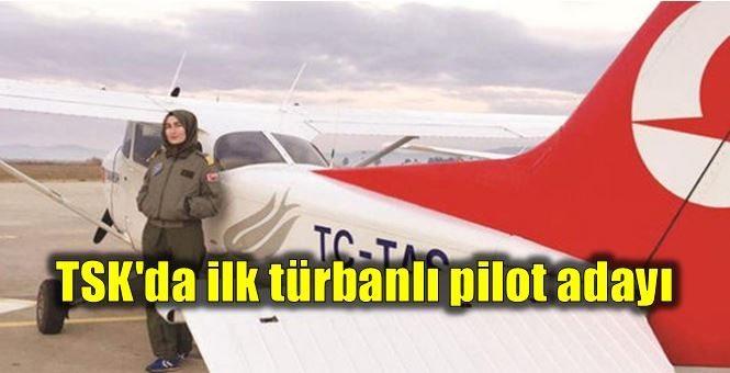 TSK'da ilk türbanlı pilot adayı: Merve Gürbüz
