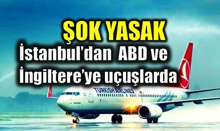 İstanbul'dan ABD ve İngiltere'ye uçuşlarda elektronik cihaz yasağı