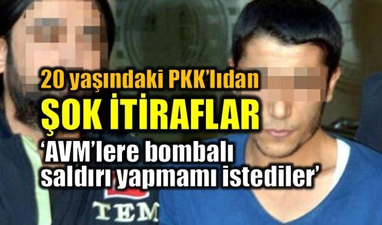 PKK'lı teröristten şok itiraflar: AVM'lere bombalı saldırı