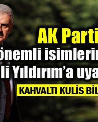 AK Parti'nin kurmaylarından Binali Yıldırım'a uyarılar