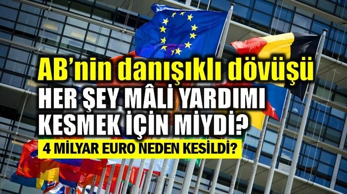 Avrupa Birliği'nin danışıklı dövüşü: 4 milyar Euro mali yardım neden kesildi?