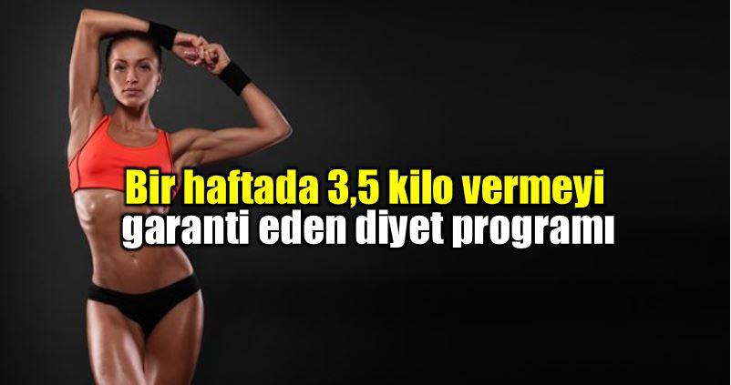 Bir haftada 3,5 kilo vermeyi garanti eden diyet programı