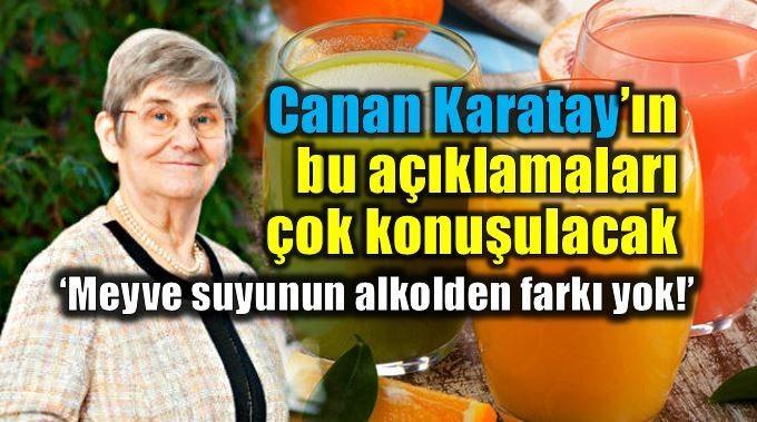 Canan Karatay'dan çok konuşulacak açıklamalar meyve suyu alkol farklı değil