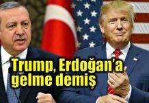 Donald Trump Cumhurbaşkanı Erdoğan'a gelme demiş