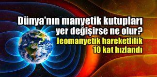 Dünya'nın manyetik kutupları yer değiştiriyor mu? Jeomanyetik alan değişimi gerçekleşirse ne olur? Manyetik kutup kayması ne zaman olur?