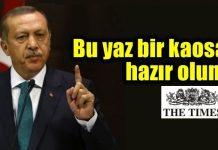 Times'dan Erdoğan yorumu: Bu yaz bir kaosa hazır olun!