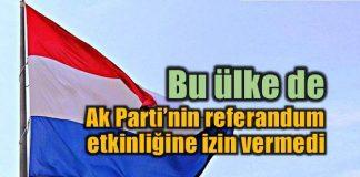 Hollanda Ak Parti'nin referandum etkinliğine izin vermedi