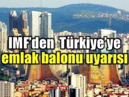 IMF'den emlak balonu uyarısı: Türkiye fiyat artışında üçüncü