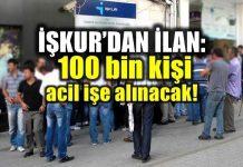 İŞKUR'dan ilan: 100 bin kişi işe alınacak!
