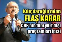 Kılıçdaroğlu CHP'nin tüm yurt dışı programlarını iptal etti