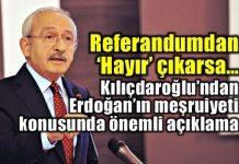 Kılıçdaroğlu: Hayır çıkarsa Erdoğan'ın meşruiyetini tartışmayız