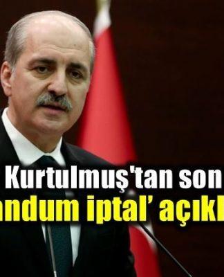 Numan Kurtulmuş'tan son dakika referandum iptal açıklaması