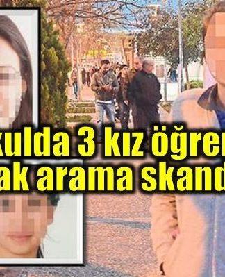 Ortaokulda 3 kız öğrenciye çıplak üst arama skandalı