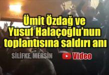 Ümit Özdağ ve Yusuf Halaçoğlu'nun toplantısına saldırı anı video silifke mersin