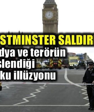 londra Westminster saldırısı: Medya ve terörün beslendiği korku illüzyonu