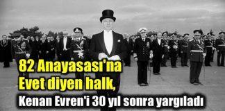 82 Anayasası'na evet diyen halk, Kenan Evren'i 30 yıl sonra yargıladı