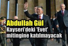 Abdullah Gül, Kayseri'deki 'Evet' mitingine katılmayacak