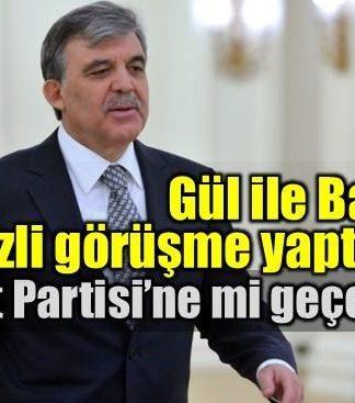 Abdullah Gül için Saadet Partisi ve Deniz Baykal ile görüştü iddiası